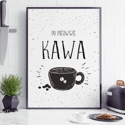 Plakat do kuchni Po pierwsze kawa