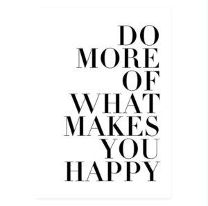 Plakat z napisem do more of what makes u happy