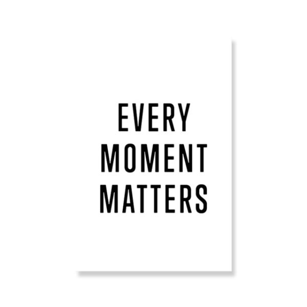 Plakat z napisem Every moment matters